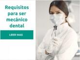 Requisitos para ser mecánico dental