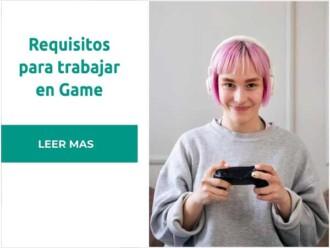 Requisitos para trabajar en Game